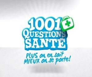 1001 Questions Santé : Mieux on sait, mieux on se porte !