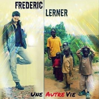 Frédéric Lerner : Une autre vie, son dernier single.