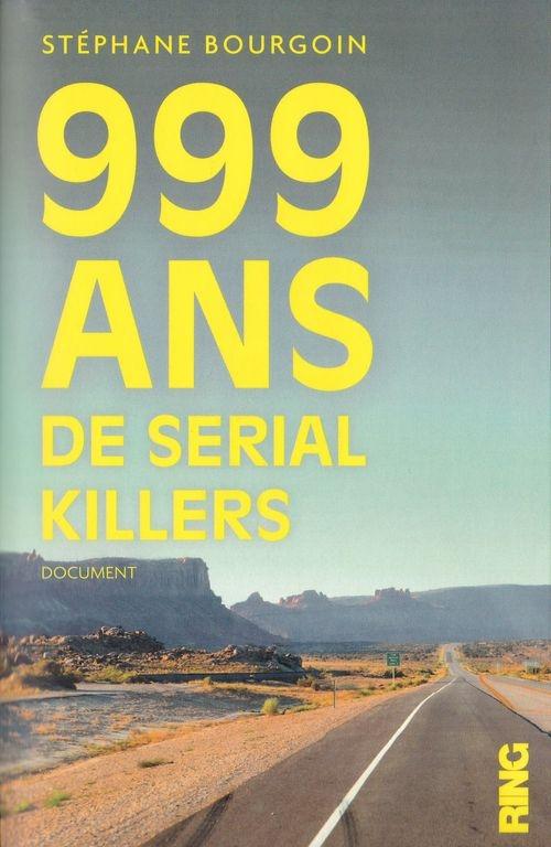 bf56f43d1baaa3bdfa1fa8d5cb4aec91 - 999 ans de serial killers de Stéphane Bourgoin
