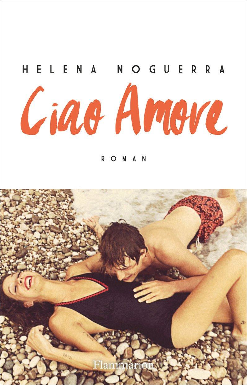 Ciao Amore, le dernier roman d'Héléna Noguerra